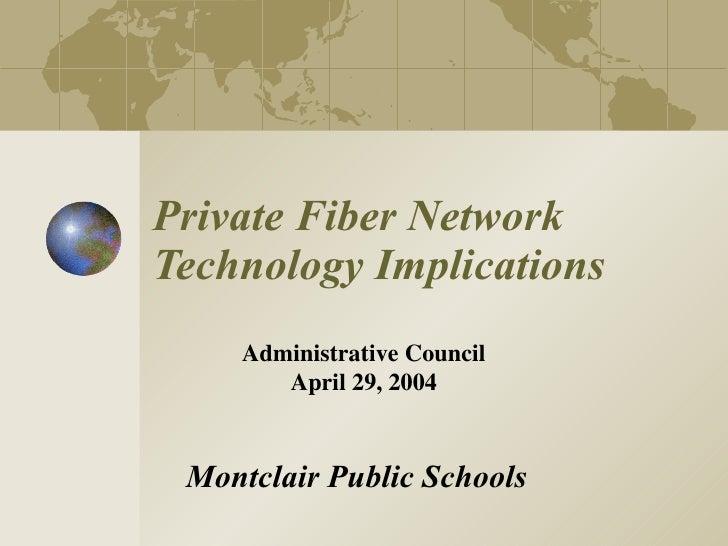 Private Fiber Network Technology Implications Montclair Public Schools Administrative Council April 29, 2004