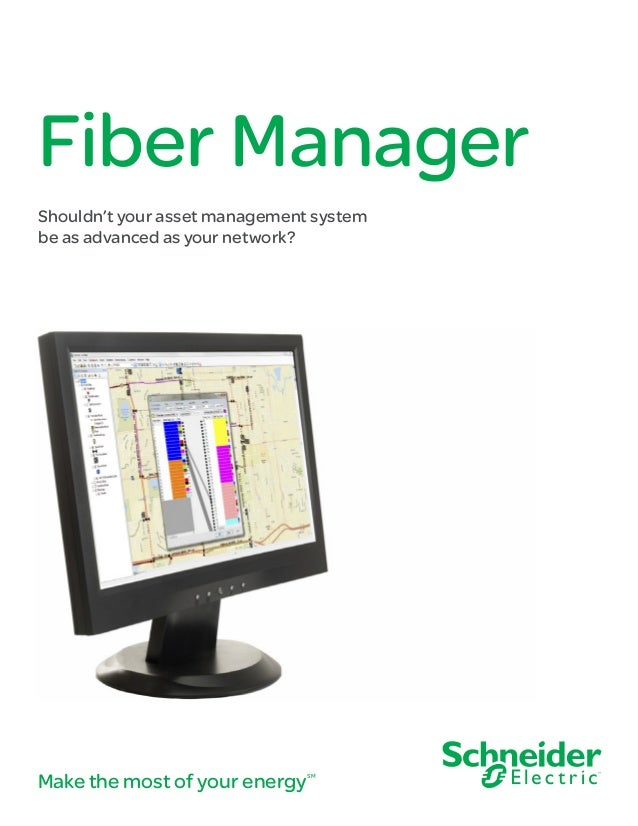 Make the most of your energySM Fiber Manager Shouldn't your asset management system be as advanced as your network?