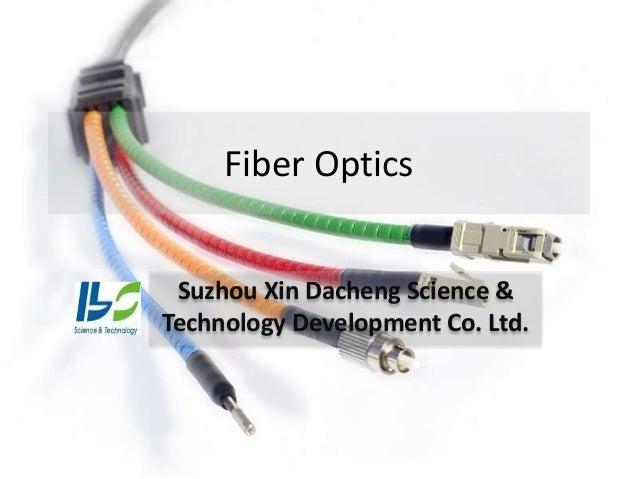 Fiber Optics Suzhou Xin Dacheng Science &Technology Development Co. Ltd.