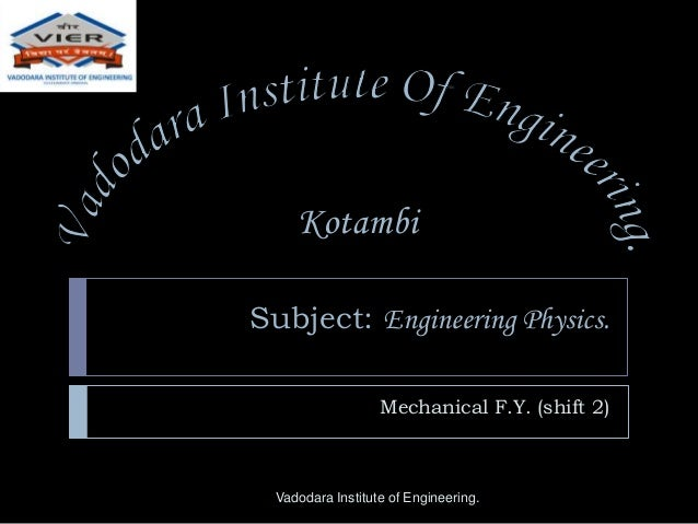 Subject: Engineering Physics. Mechanical F.Y. (shift 2) Vadodara Institute of Engineering. Kotambi