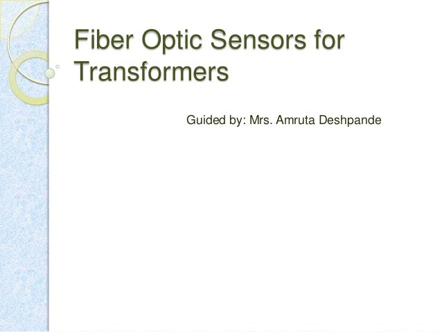 Fiber Optic Sensors for Transformers Guided by: Mrs. Amruta Deshpande