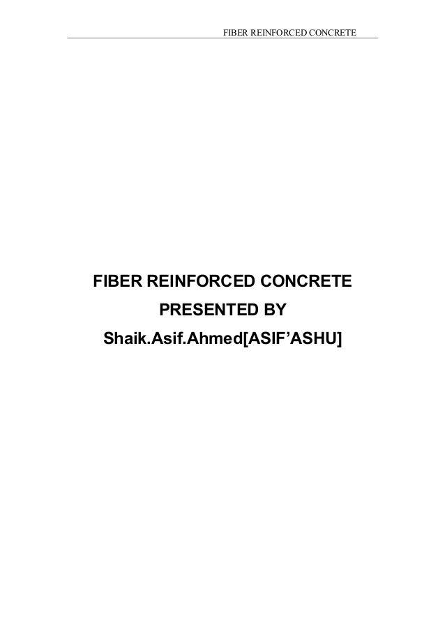FIBER REINFORCED CONCRETE FIBER REINFORCED CONCRETE PRESENTED BY Shaik.Asif.Ahmed[ASIF'ASHU]