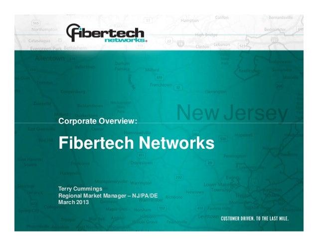 Corporate Overview:Fibertech NetworksTerry CummingsRegional Market Manager – NJ/PA/DEMarch 2013