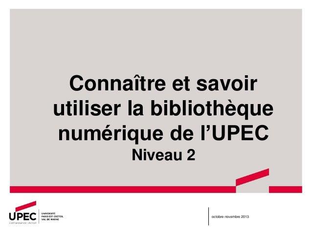 Connaître et savoir utiliser la bibliothèque numérique de l'UPEC Niveau 2  octobre-novembre 2013