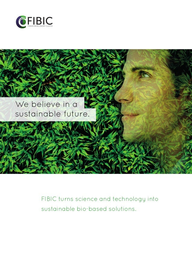We believe in asustainable future.FIBIC turns science and technology intosustainable bio-based solutions.