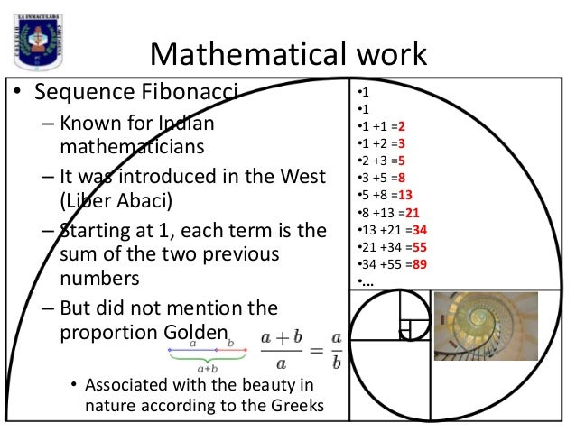 Mathematical work • Sequence Fibonacci – Known for Indian mathematicians – It was introduced in the West (Liber Abaci) – S...