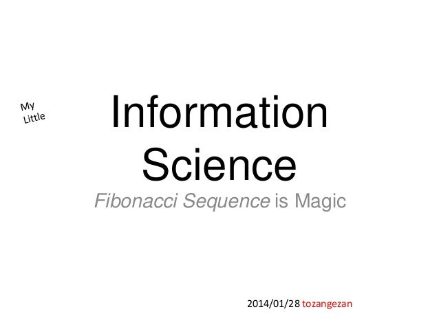 Information Science Fibonacci Sequence is Magic  2014/01/28 tozangezan
