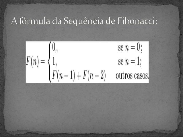Essa sequência de números tem relação com a vida e o crescimento de seres vivos, pois com estes números Fibonacci encontr...
