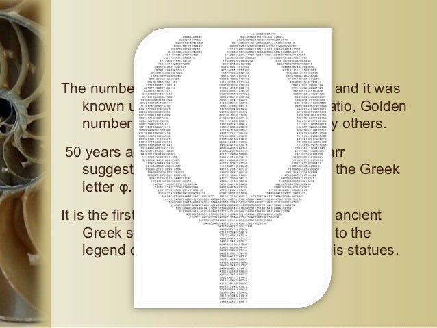 The number φ The number φ was used in ancient Egypt and it was known under various names: Golden ratio, Golden number, Hea...