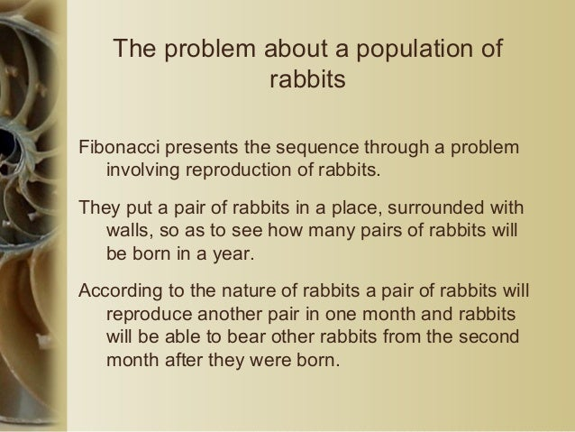 The problem about a population of rabbits Fibonacci presents the sequence through a problem involving reproduction of rabb...
