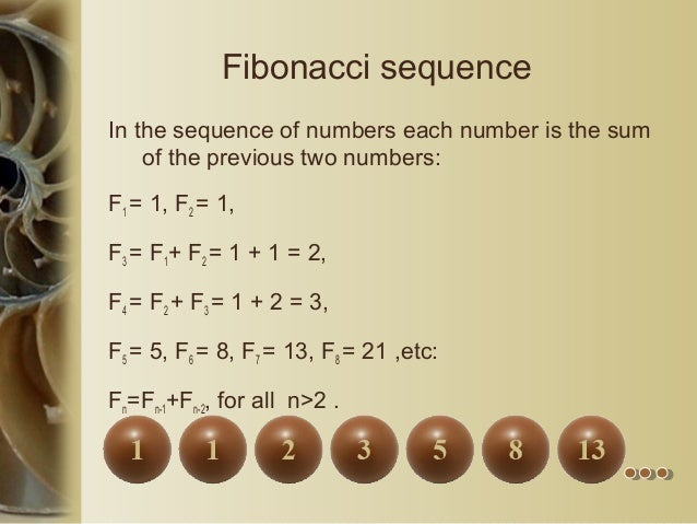 Fibonacci sequence In the sequence of numbers each number is the sum of the previous two numbers: F1 = 1, F2 = 1, F3 = F1+...