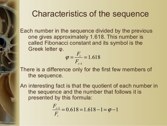 Characteristics of the sequence Each number in the sequence divided by the previous one gives approximately 1.618. This nu...