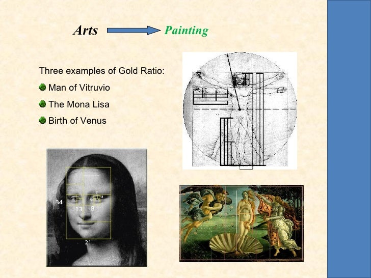 Arts                PaintingThree examples of Gold Ratio:  Man of Vitruvio  The Mona Lisa  Birth of Venus