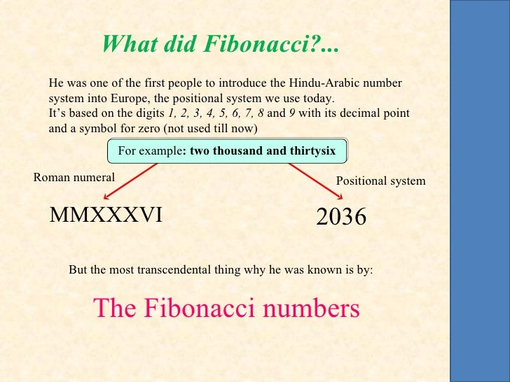 What did Fibonacci?...  He was one of the first people to introduce the Hindu-Arabic number  system into Europe, the posit...