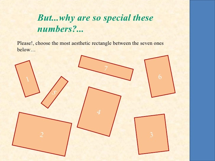 But...why are so special these         numbers?...Please!, choose the most aesthetic rectangle between the seven onesbelow...