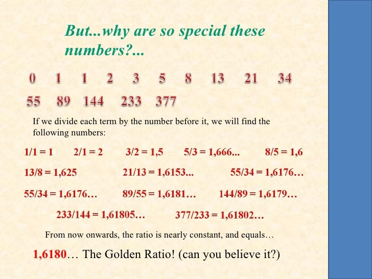But...why are so special these        numbers?...If we divide each term by the number before it, we will find thefollowing...