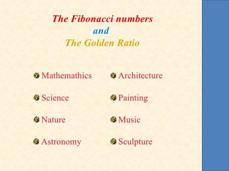 The Fibonacci numbers          and    The Golden RatioMathemathics   ArchitectureScience        PaintingNature         Mus...