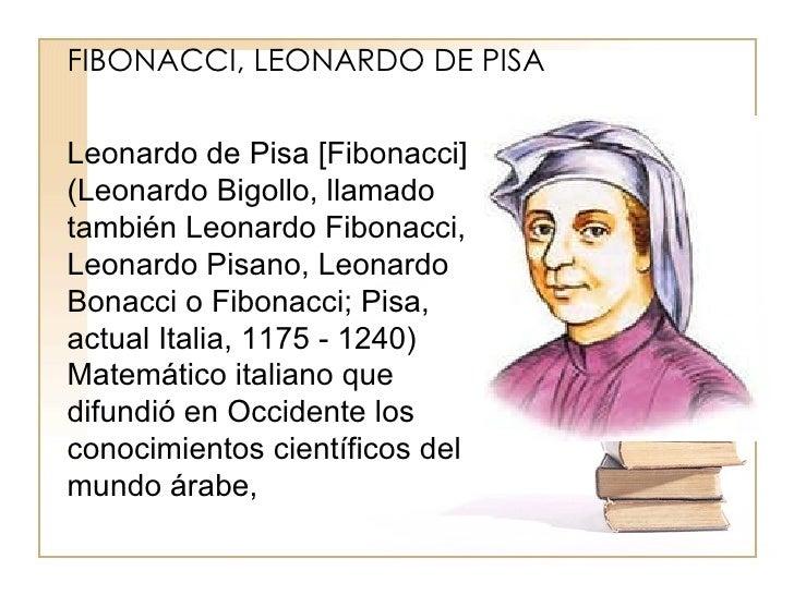 FIBONACCI, LEONARDO DE PISA Leonardo de Pisa [Fibonacci] (Leonardo Bigollo, llamado también Leonardo Fibonacci, Leonardo P...