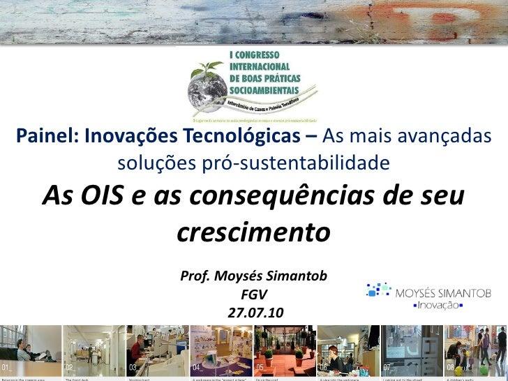Painel: Inovações Tecnológicas – As mais avançadas            soluções pró-sustentabilidade   As OIS e as consequências de...