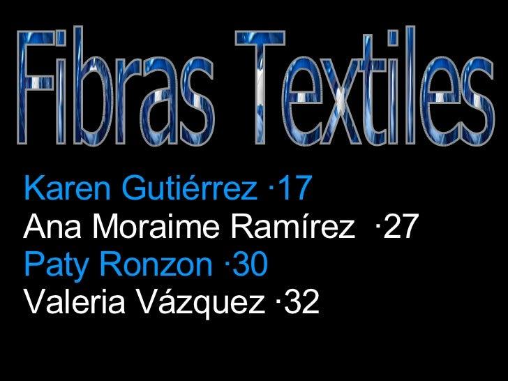 Fibras Textiles Karen Gutiérrez ·17 Ana Moraime Ramírez  ·27 Paty Ronzon ·30 Valeria Vázquez ·32