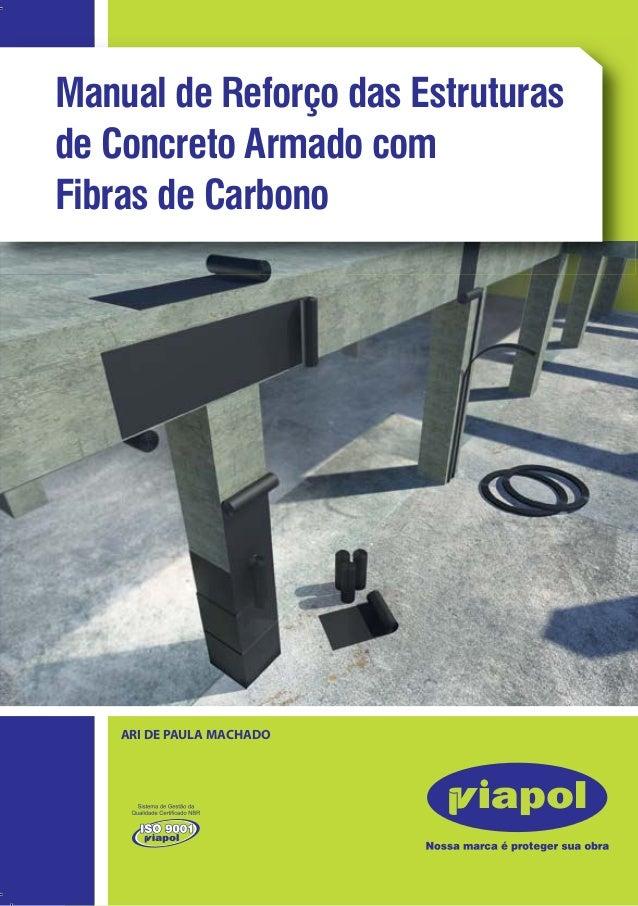 Manual de Reforço das Estruturas  de Concreto Armado com  Fibras de Carbono  ARI DE PAULA MACHADO  Sistemas de Fibras de C...
