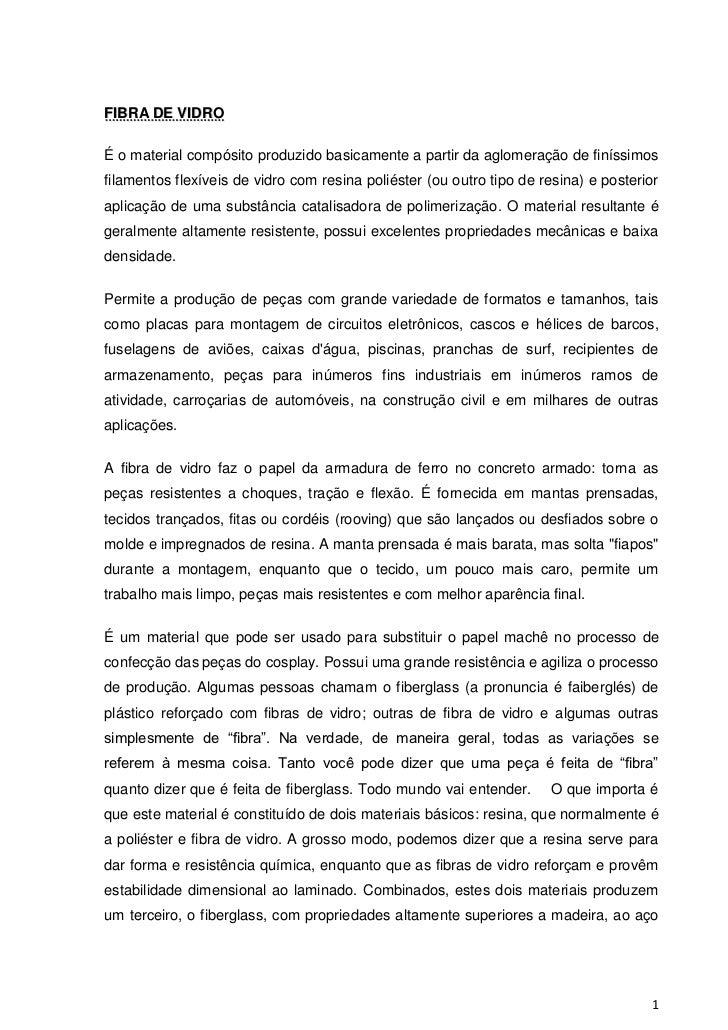 FIBRA DE VIDROÉ o material compósito produzido basicamente a partir da aglomeração de finíssimosfilamentos flexíveis de vi...