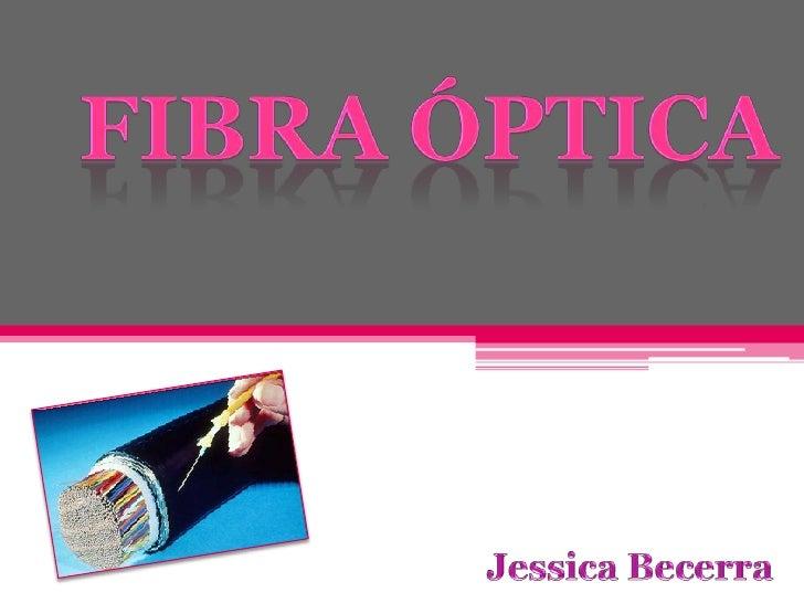 Fibra óptica<br />Jessica Becerra<br />