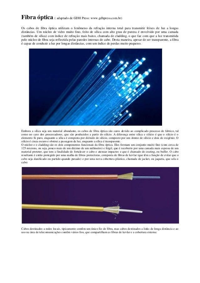 Fibra óptica ( adaptado de GDH Press: www.gdhpress.com.br)Os cabos de fibra óptica utilizam o fenômeno da refração interna...