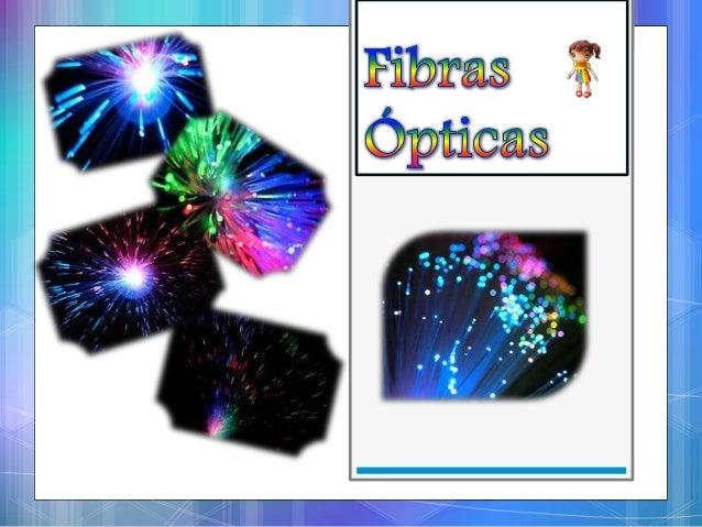 Fibras ÓpticasIntrodução ;O que são fibras ópticas?Funcionamento;Vantagens da fibra óptica;Desvantagens da fibra óptica ;A...