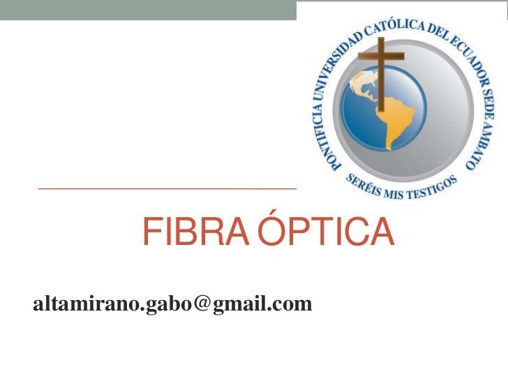 FIBRA ÓPTICAaltamirano.gabo@gmail.com