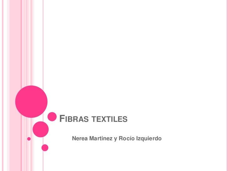 Fibras textiles<br />        Nerea Martinez y Rocío Izquierdo<br />