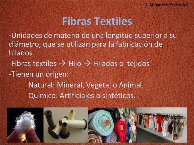 J. Alejandro Ferrería C.               Fibras Textiles-Unidades de materia de una longitud superior a sudiámetro, que se u...