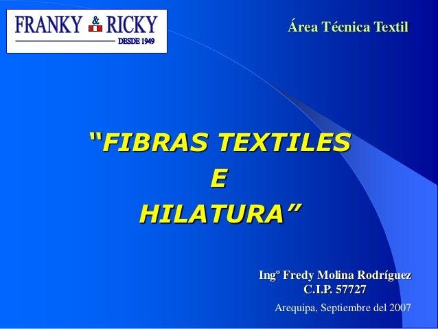 """""""FIBRAS TEXTILES E HILATURA"""" Ingº Fredy Molina Rodríguez C.I.P. 57727 Arequipa, Septiembre del 2007 Área Técnica Textil"""