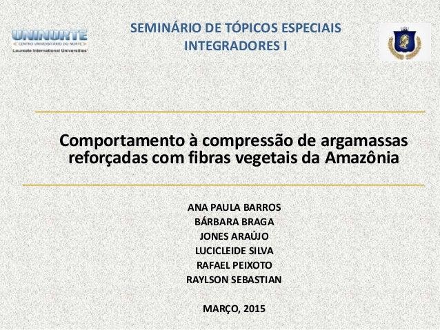 SEMINÁRIO DE TÓPICOS ESPECIAIS INTEGRADORES I Comportamento à compressão de argamassas reforçadas com fibras vegetais da A...