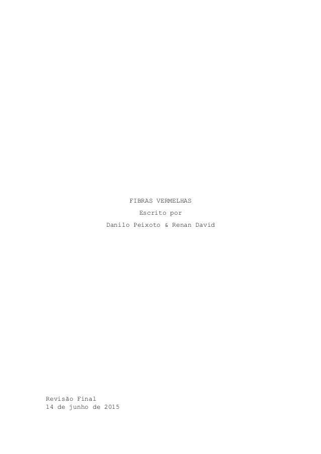 FIBRAS VERMELHAS Escrito por Danilo Peixoto & Renan David Revisão Final 14 de junho de 2015
