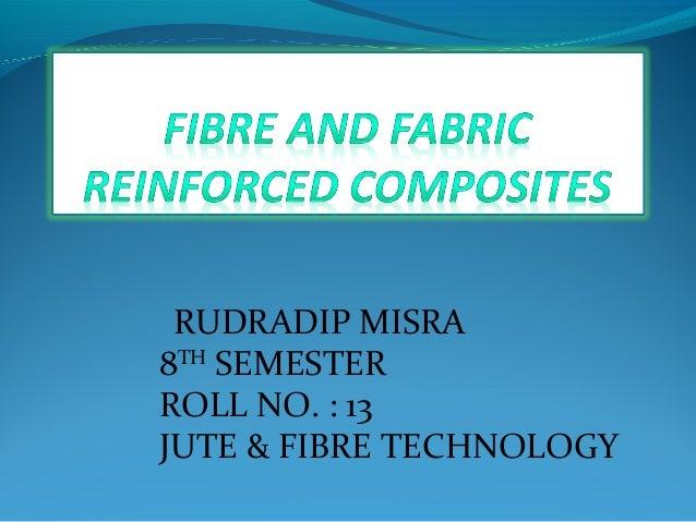 RUDRADIP MISRA8THSEMESTERROLL NO. : 13JUTE & FIBRE TECHNOLOGY