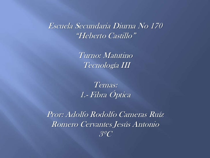 """Escuela Secundaria Diurna No 170<br />""""Heberto Castillo""""<br />Turno: Matutino<br /> Tecnología III<br />Temas: <br />1.- F..."""