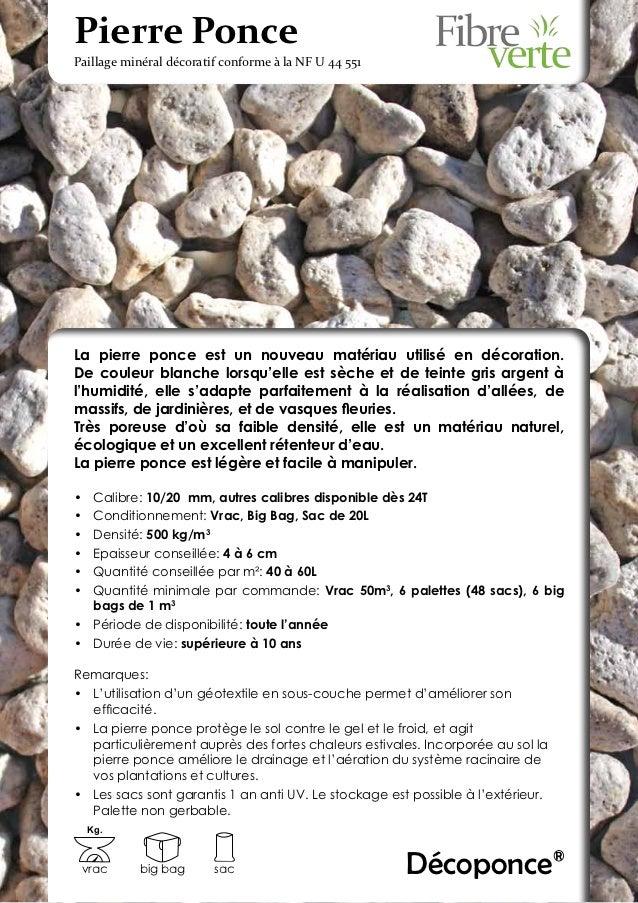 Pierre PoncePaillage minéral décoratif conforme à la NF U 44 551La pierre ponce est un nouveau matériau utilisé en décorat...