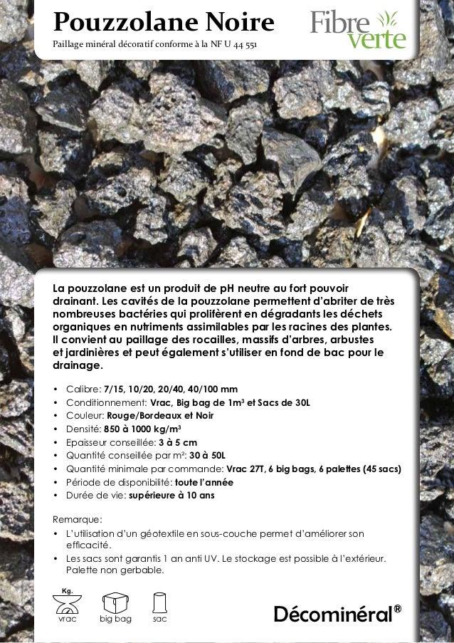 Pouzzolane NoirePaillage minéral décoratif conforme à la NF U 44 551La pouzzolane est un produit de pH neutre au fort pouv...