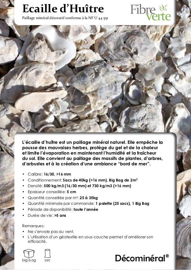 Ecaille d'HuîtrePaillage minéral décoratif conforme à la NF U 44 551L'écaille d'huître est un paillage minéral naturel. El...