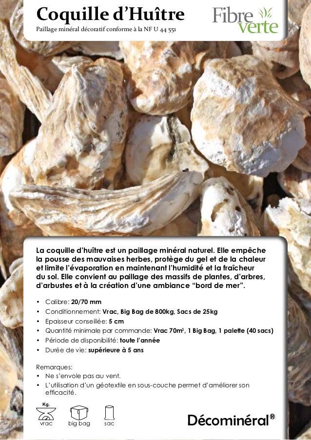 Coquille d'HuîtrePaillage minéral décoratif conforme à la NF U 44 551La coquille d'huître est un paillage minéral naturel....