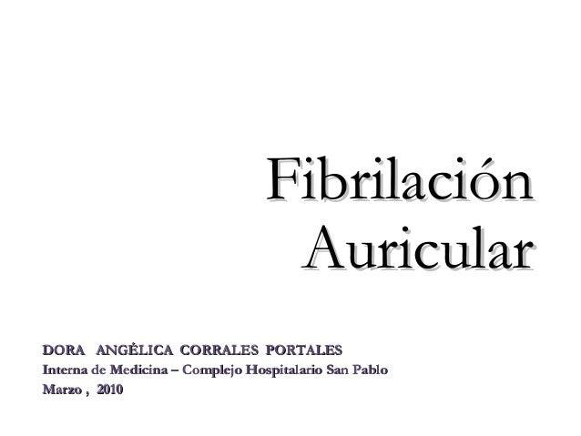 Fibrilación                                   AuricularDORA ANGÉLICA CORRALES PORTALESInterna de Medicina – Complejo Hospi...