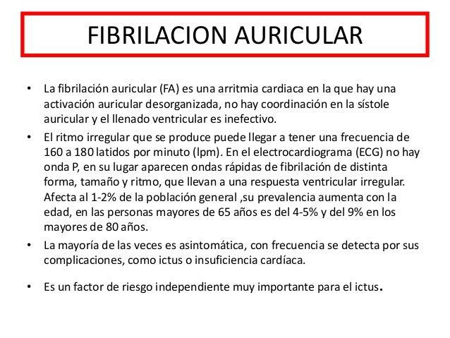 FIBRILACION AURICULAR• La fibrilación auricular (FA) es una arritmia cardiaca en la que hay unaactivación auricular desorg...