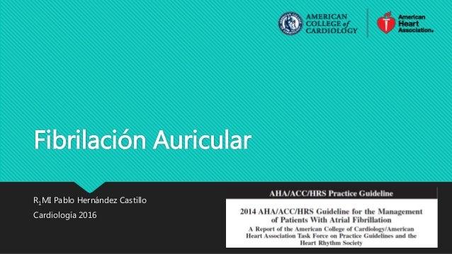 Fibrilación Auricular R1MI Pablo Hernández Castillo Cardiología 2016