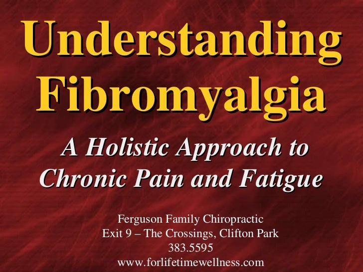 Understanding Fibromyalgia   A Holistic Approach to Chronic Pain and Fatigue Ferguson Family Chiropractic Exit 9 – The Cro...