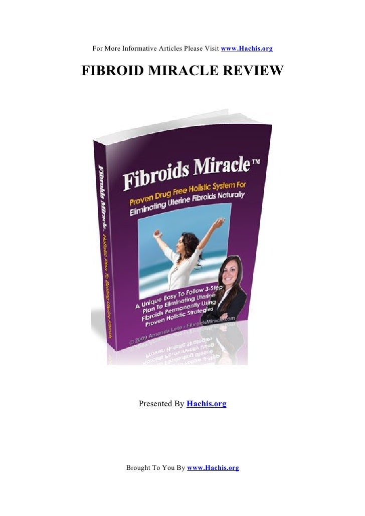 For More Informative Articles Please Visit www.Hachis.org   FIBROID MIRACLE REVIEW                    Presented By Hachis....
