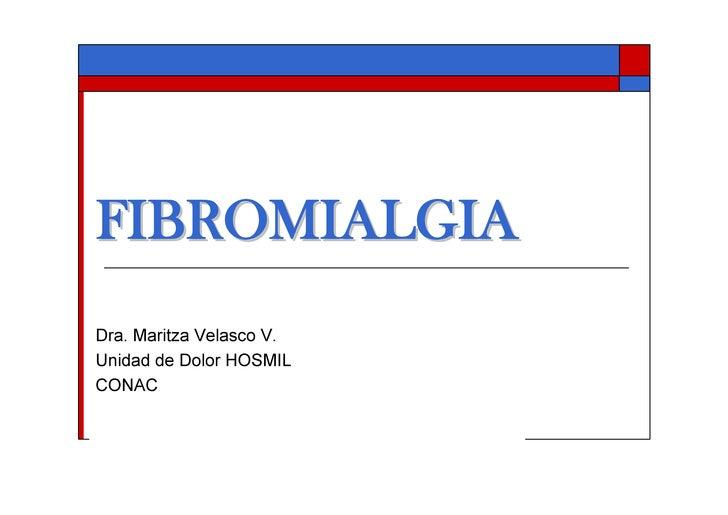 FIBROMIALGIA Dra.MaritzaVelascoV. UnidaddeDolorHOSMIL CONAC