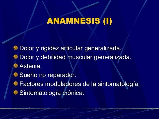 12 ANAMNESIS (I) Dolor y rigidez articular generalizada. Dolor y debilidad muscular generalizada. Astenia. Sueño no repara...