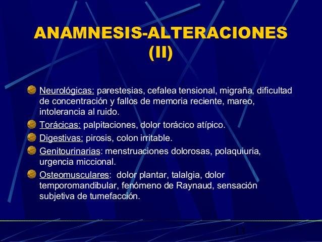 13 ANAMNESIS-ALTERACIONES (II) Neurológicas: parestesias, cefalea tensional, migraña, dificultad de concentración y fallos...