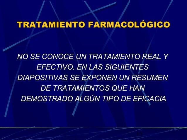15 TRATAMIENTO FARMACOLÓGICO NO SE CONOCE UN TRATAMIENTO REAL Y EFECTIVO. EN LAS SIGUIENTES DIAPOSITIVAS SE EXPONEN UN RES...